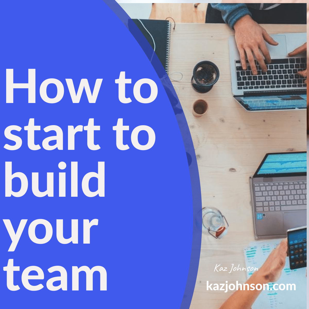 How to start to build your team