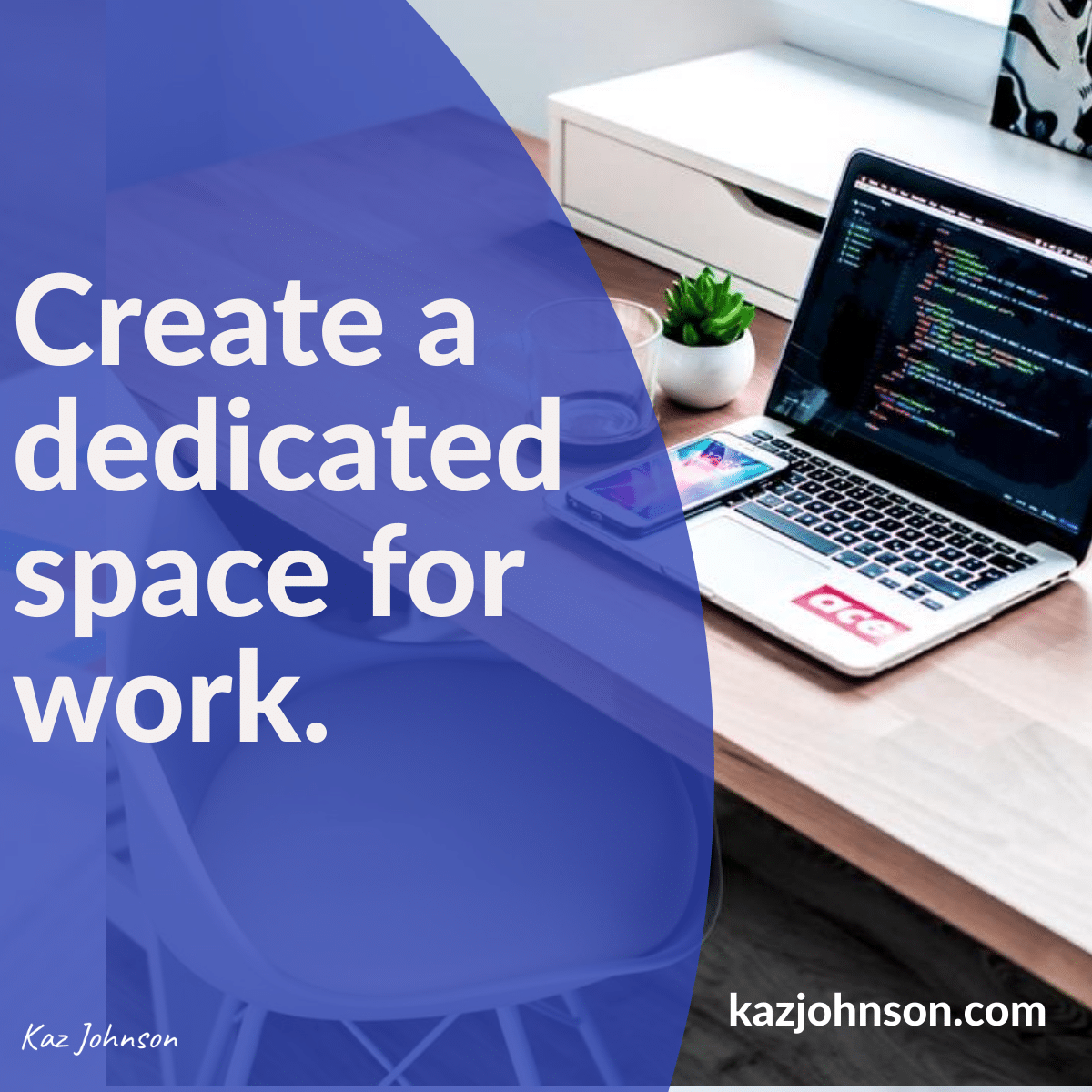 Create a dedicated space for work.