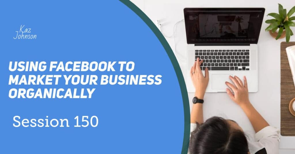 Using Facebook to market your business organically