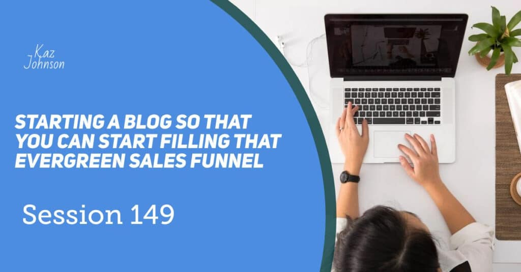 starting a blog so that you can start filling that ever green sales funnel.