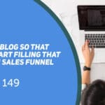 Session 149 - Starting a blog to fill your sales funnel