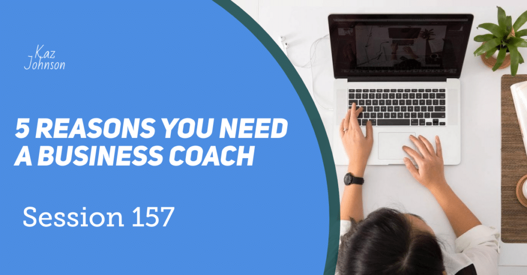 If you feel that you are stuck, confused, not sure what the next steps are, then this has to be a good reason to get a business coach.