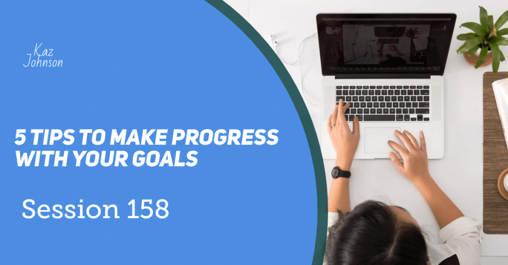 5 Tips to make progress with your goals.