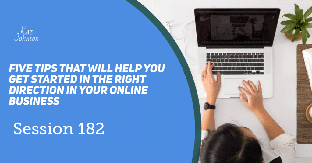 Five tips that will help you get started in the right direction in your online business